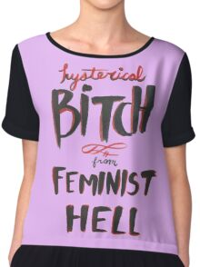Hysterical Bitch From Feminist Hell Chiffon Top