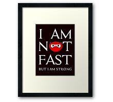 I am not fast but strong Framed Print