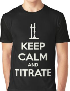 Keep calm and titrat-TOO MUCH! ABORT! Graphic T-Shirt