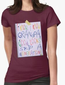 grandpa good looks skip a generation Womens Fitted T-Shirt