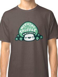 Nothing But Truffle Classic T-Shirt