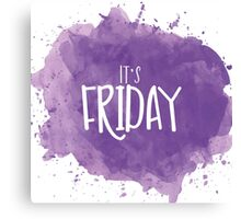 It's Friday Canvas Print