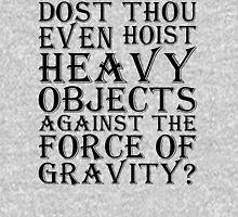 Dost Thou Even Hoist Heavy Objects? Unisex T-Shirt