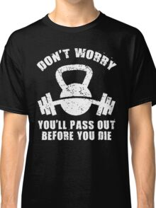 Don't Worry, You'll Pass Out Before You Die Classic T-Shirt