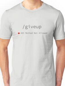 Give up Error 405 Unisex T-Shirt