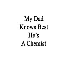 My Dad Knows Best He's A Chemist by supernova23