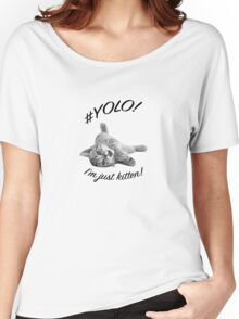 YOLO! I'M JUST KITTEN  Women's Relaxed Fit T-Shirt