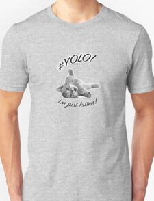 YOLO! I'M JUST KITTEN  Unisex T-Shirt