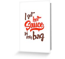 I got Hot Sauce in My Bag - Beyonce Greeting Card