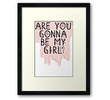 Are You Gonna Be My Girl? Framed Print