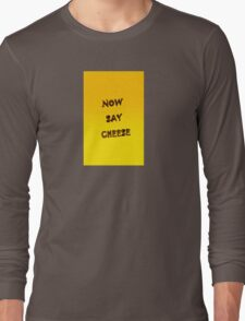 NOW SAY CHEESE Long Sleeve T-Shirt