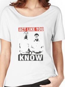 Act like you know! Women's Relaxed Fit T-Shirt