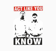 Act like you know! Unisex T-Shirt