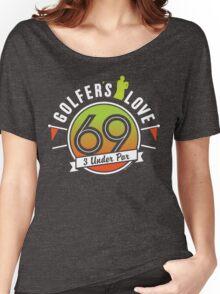 Golfers Love 69  Women's Relaxed Fit T-Shirt