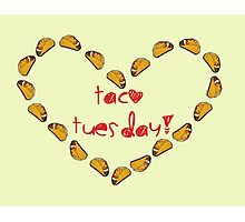 Taco Tuesdays!  Photographic Print