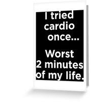 I Tried Cardio Once Greeting Card