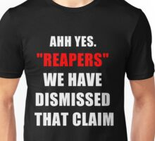 """""""Reapers"""" We have dismissed that claim. Unisex T-Shirt"""