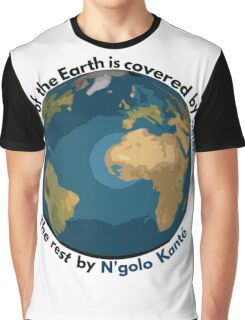70% of the Earth is covered by water, the rest by N'golo Kanté Graphic T-Shirt
