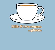 Milk and Two Sugars, please. Cup of Tea. Unisex T-Shirt