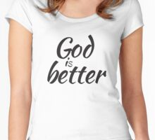 God is Better Women's Fitted Scoop T-Shirt