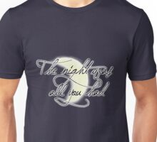 The Night Was All You Had Unisex T-Shirt