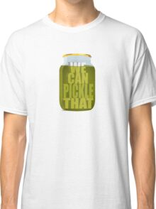 We Can Pickle Anything! Classic T-Shirt