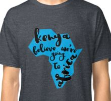 Kenya believe we're going to  Africa Classic T-Shirt