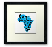 Kenya believe we're going to  Africa Framed Print