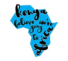 Kenya believe we're going to  Africa Photographic Print