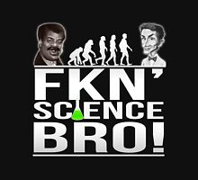 Fkn' Science Bro! - Bill Nye / Neil deGrasse Tyson Unisex T-Shirt