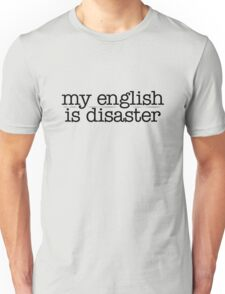 My english is disaster Unisex T-Shirt
