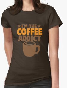 I'm the COFFEE addict Womens Fitted T-Shirt