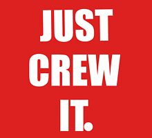 Just Crew It Unisex T-Shirt