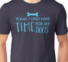 Today, I only have time for my DOGS Unisex T-Shirt