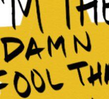 Fool Who Shot Him Sticker