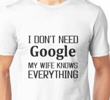 Google, My wife knows everything Unisex T-Shirt