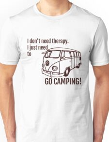 I DON'T NEED THERAPY I JUST NEED GO TO CAMPING  T-Shirt