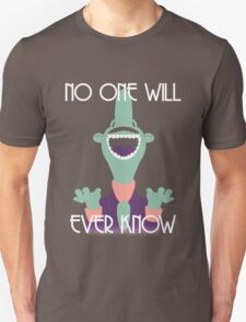 NO ONE WILL EVER KNOW Unisex T-Shirt