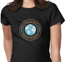 Professional World Changer  Womens Fitted T-Shirt