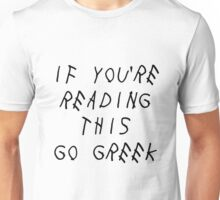if you're reading this go greek Unisex T-Shirt