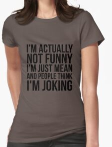 i'm not funny i'm just mean Womens T-Shirt