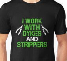 I Work With Dykes & Strippers Unisex T-Shirt