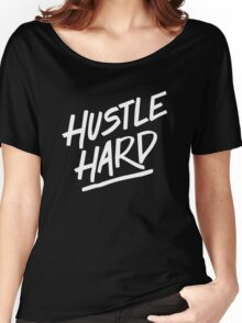 Hustle Hard - White Women's Relaxed Fit T-Shirt