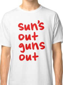 Sun's Out Guns Out Classic T-Shirt