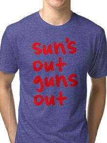 Sun's Out Guns Out Tri-blend T-Shirt