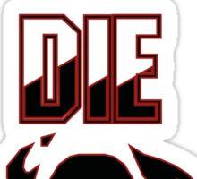 DIE DIE DIE Sticker