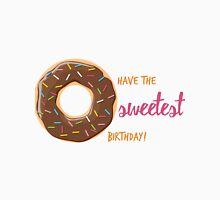 Have the sweetest birthday (donut) Unisex T-Shirt