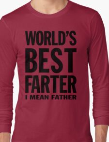 World's Best Farter, I Mean Father - Funny Gift for Dad T-Shirt Long Sleeve T-Shirt