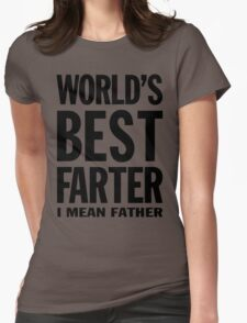 World's Best Farter, I Mean Father - Funny Gift for Dad T-Shirt Womens T-Shirt