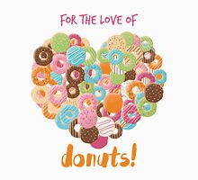 For the love of donuts Unisex T-Shirt